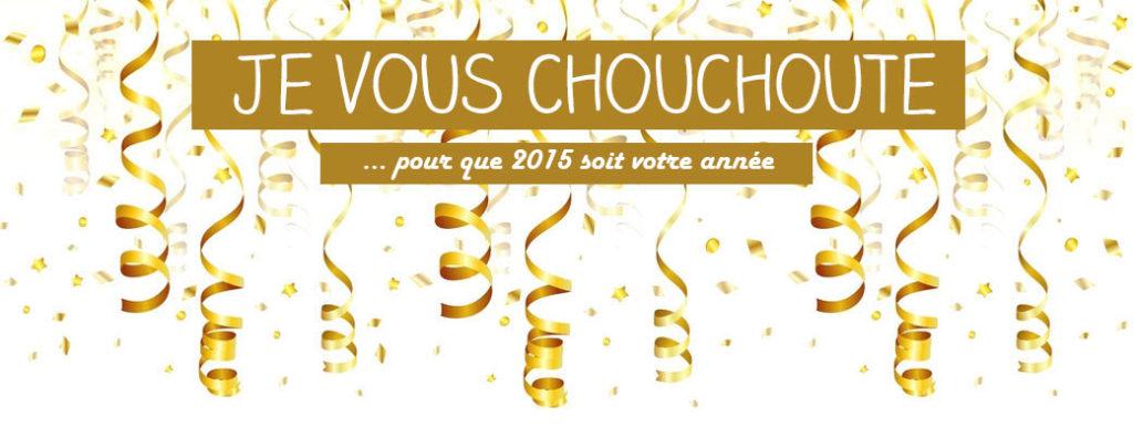 Je Vous Chouchoute ... pour que 2015 soit votre année